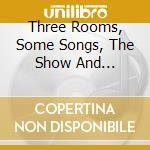 THREE ROOMS, SOME SONGS, THE SHOW AND...  cd musicale di The Forty moostachy