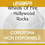 Hollywood rocks cd musicale di Wheels on fire