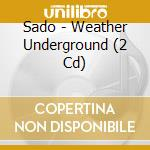 WEATHER UNDERGROUND                       cd musicale di SADO