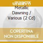 Metallic dawning cd musicale di Artisti Vari