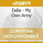 MY OWN ARMY cd musicale di EXILIA