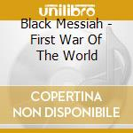 FIRST WAR OF THE WORLD                    cd musicale di Messiah Black