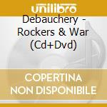 ROCKERS & WAR + VD+ DVD                   cd musicale di DEBAUCHERY