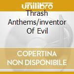 THRASH ANTHEMS/INVENTOR OF EVIL cd musicale di DESTRUCTION