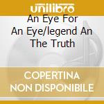 AN EYE FOR AN EYE/LEGEND AN THE TRUTH     cd musicale di DEZPERADOZ
