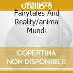 FAIRYTALES AND REALITY/ANIMA MUNDI        cd musicale di DIONYSUS