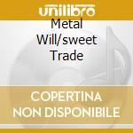 METAL WILL/SWEET TRADE                    cd musicale di The Poodles
