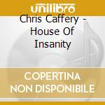HOUSE OF INSANITY                         cd musicale di Chris Caffery