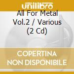 ALL FOR METAL VOL.2                       cd musicale di Artisti Vari