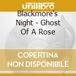 Blackmore's Night - Ghost Of A Rose cd musicale di Night Blackmore's