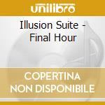 FINAL HOUR                                cd musicale di Suite Illusion