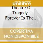 FOREVER IS THE WORLD                      cd musicale di THEATRE OF TRAGEDY