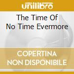 THE TIME OF NO TIME EVERMORE              cd musicale di Blood Devil's