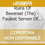FOULEST SEMEN OF A SHELTERED ELITE        cd musicale di T Ruins of beverast