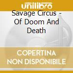 Savage Circus - Of Doom And Death cd musicale di Circus Savage