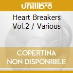 HEART BREAKERS VOL.2                      cd musicale di Artisti Vari