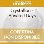 HUNDRED DAYS                              cd musicale di CRYSTALLION