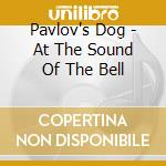 Pavlov's Dog - At The Sound Of The Bell cd musicale di Dog Pavlov's