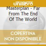 Far from the end of the world cd musicale di MASTERPLAN