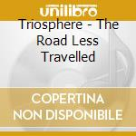 The road less travelled cd musicale di TRIOSPHERE