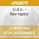 Rev-raptor cd musicale di U.d.o.