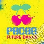 Pacha future dance cd musicale di Artisti Vari