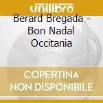 BON NADAL OCCITANIA                       cd musicale di Berard Bregada