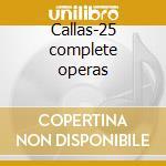 Callas-25 complete operas cd musicale di Maria Callas