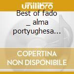 Best of fado _ alma portyughesa (4cd) cd musicale di Artisti Vari