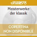 Meisterwerke der klassik cd musicale di Artisti Vari