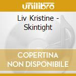 Liv Kristine - Skintight cd musicale di Kristine Liv