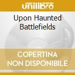 UPON HAUNTED BATTLEFIELDS                 cd musicale di THAUROROD