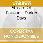 Darker days cd musicale di Stream of passion