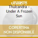 Under a frozen sun cd musicale di Thulcandra