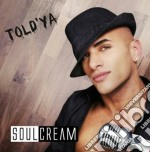 Told'ya cd musicale di Soulcream