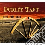 Left for dead cd musicale di Taft Dudley