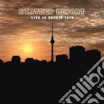 Weather Report - Live In Berlin 1975 cd musicale di Report Weather