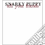 Snarky puppy-tell your friends cd+dvd cd musicale di Puppy Snarky