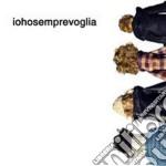 Iohosemprevoglia - Iohosemprevoglia cd musicale di Iohosemprevoglia