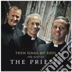Then sings my soul: the best of the priest cd musicale di The Priests