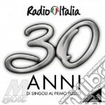 Radio Italia. 30 anni...di singoli al primo posto cd musicale di Artisti Vari