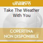 TAKE THE WEATHER WITH YOU cd musicale di BUFFETT JIMMY