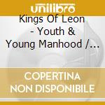 Kings Of Leon - Youth & Young Manhood / Aha Shake Heartbreak cd musicale di King of lion
