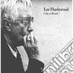 Lee Hazlewood - Cake Or Death cd musicale di HAZLEWOOD LEE