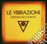 OFFICINE MECCANICHE cd musicale di LE VIBRAZIONI
