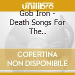 Death songs for the living cd musicale di Iron Gob