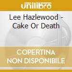 CAKE OR DEATH cd musicale di HAZELWOOD LEE