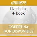 Live in l.a. + book cd musicale