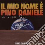 IL MIO NOME E' PINO DANIELE..E VIVO QUI cd musicale di Pino Daniele