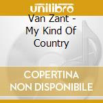 MY KIND OF COUNTRY cd musicale di VAN ZANT